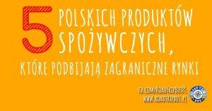 5 polskich marek spożywczych, które podbijają zagraniczne rynki