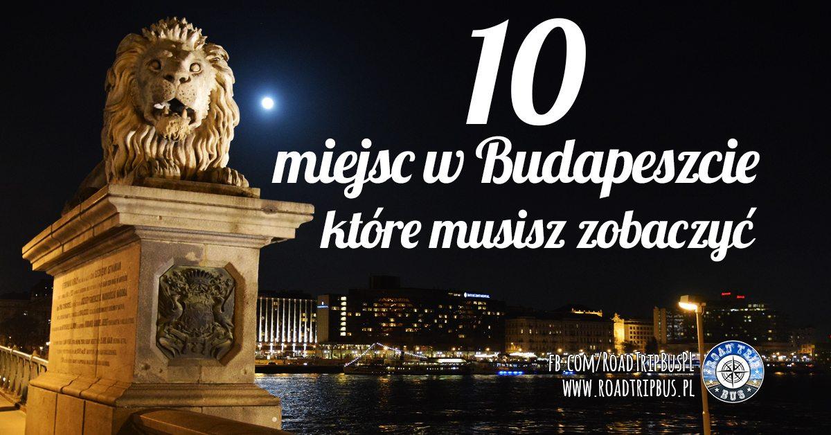 10 miejsc, które musisz odwiedzić w Budapeszcie