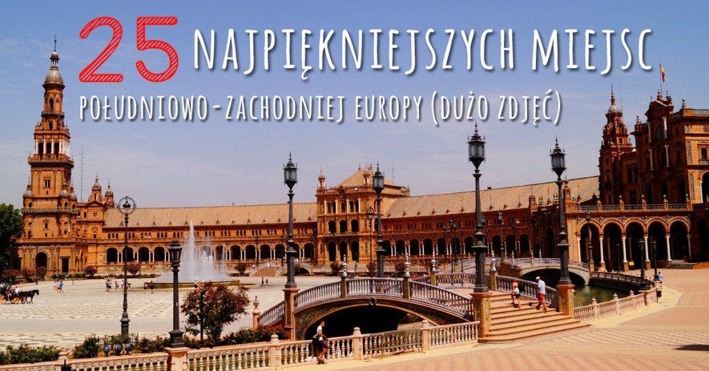 25 najpiękniejszych miejsc południowo-zachodniej Europy