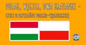 Polak, Węgier dwa bratanki – czyli o przyjaźni polsko-węgierskiej