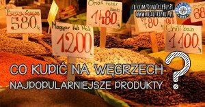 Co kupić na Węgrzech? Najpopularniejsze węgierskie produkty.