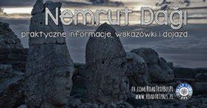 Nemrut Dağı – informacje praktyczne i wskazówki zwiedzania