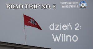 RoadTrip No.5: Dzień 2 (Wilno)