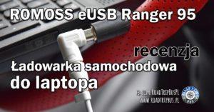 Ładowarka samochodowa do laptopa Romoss eUSB Ranger 95 – recenzja
