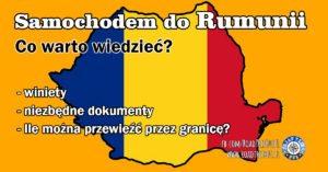 Samochodem do Rumunii – co warto wiedzieć?