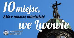 10 miejsc, które musisz odwiedzić we Lwowie