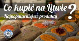 Co kupić na Litwie? Najpopularniejsze litewskie produkty