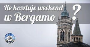 Ile kosztuje weekend w Bergamo?