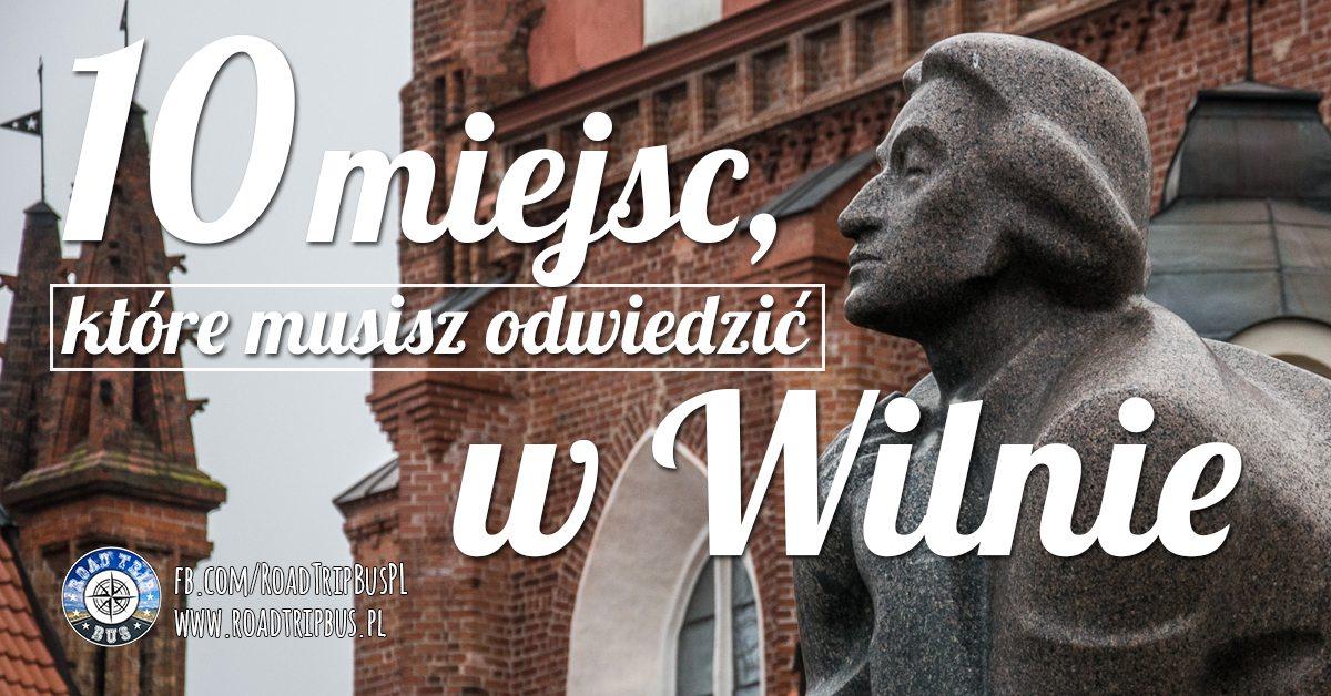 10 miejsc, które musisz odwiedzić w Wilnie