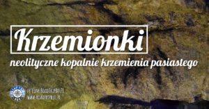 Krzemionki Opatowskie – neolityczne kopalnie krzemienia pasiastego