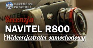 Wideorejestrator samochodowy Navitel R800 – recenzja
