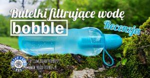Butelki filtrujące wodę bobble – recenzja