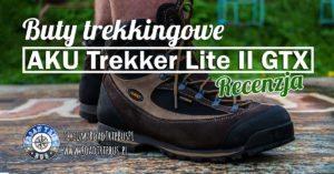Buty trekkingowe do zadań specjalnych – AKU Trekker Lite II GTX – recenzja
