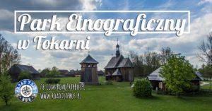 Park Etnograficzny w Tokarni
