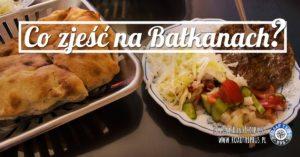 Co zjeść na Bałkanach?