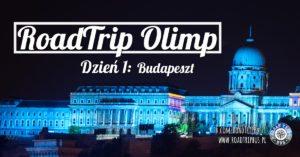 RoadTrip Olimp: Dzień 1 (Budapeszt)