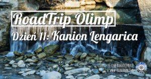 RoadTrip Olimp: Dzień 11 (klasztor Św. Nauma i Kanion Lengarica)