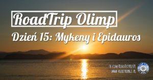 RoadTrip Olimp: Dzień 15 (Mykeny i Epidauros)