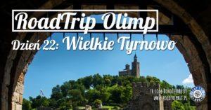 RoadTrip Olimp: Dzień 22 (Wielkie Tyrnowo)