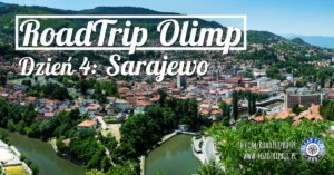 RoadTrip Olimp: Dzień 4 (Sarajewo)