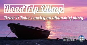 RoadTrip Olimp: Dzień 7 (Kotor)