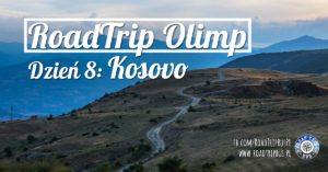 RoadTrip Olimp: Dzień 8 (Prizren, Kosowo)