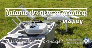 Latanie dronem za granicą – przepisy