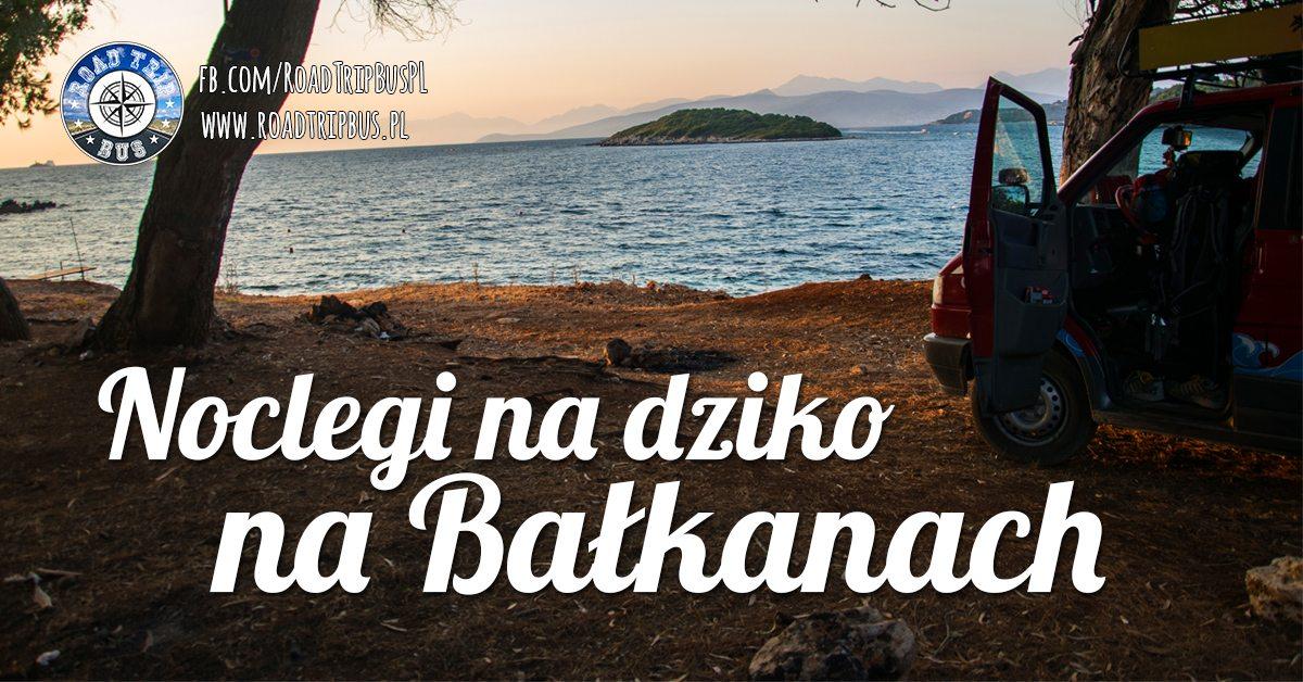 noclegi na dziko na Bałkanach