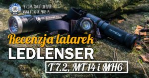 Latarki Ledlenser T7.2, MT14 i MH6 – recenzja
