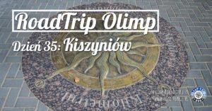 RoadTrip Olimp: Dzień 35 (Kiszyniów)