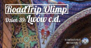 RoadTrip Olimp: Dzień 39 (Lwów c.d.)