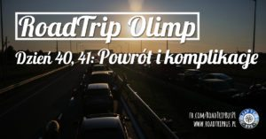 RoadTrip Olimp: Dzień 40, 41 (powrót do domu)