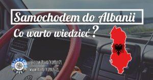 Samochodem do Albanii – co warto wiedzieć?