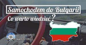 Samochodem do Bułgarii – co warto wiedzieć?