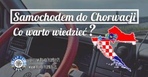 Samochodem do Chorwacji – co warto wiedzieć?