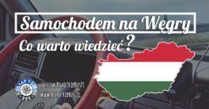 Samochodem na Węgry – co warto wiedzieć?