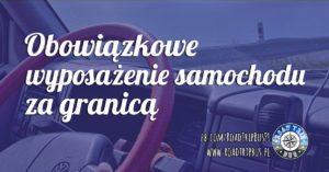 Obowiązkowe wyposażenie samochodu za granicą, a konwencja wiedeńska