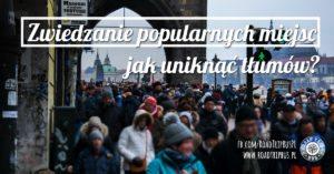 Zwiedzanie popularnych miejsc – jak uniknąć tłumów turystów? – 7 sposobów