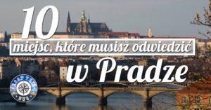 10 miejsc, które musisz odwiedzić w Pradze