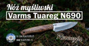 Nóż Varms Tuareg N690 – recenzja