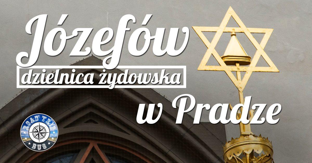 józefów dzielnica żydowska w Pradze