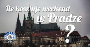 Ile kosztuje weekend w Pradze?