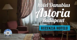 Hotel Danubius Astoria Budapeszt – recenzja