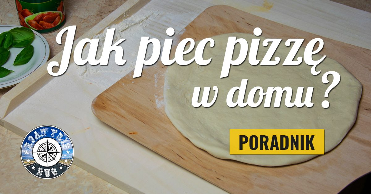 jak piec pizzę w domu