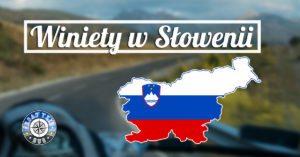 Winiety Słowenia 2018 – poradnik