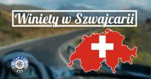 Winiety Szwajcaria 2018 – poradnik
