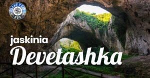 Jaskinia Devetashka (Dewetaszka)