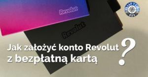 Jak założyć konto Revolut z kartą za darmo? Poradnik krok po kroku