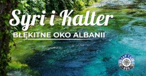 Syri i Kalter – błękitne oko Albanii