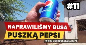 Eurotrip #11 Naprawiliśmy busa puszką Pepsi